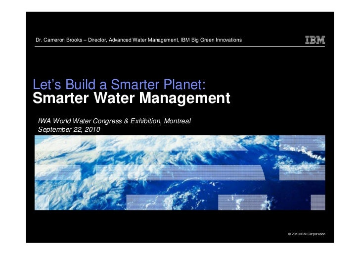 Dr. Cameron Brooks – Director, Advanced Water Management, IBM Big Green Innovations     Let's Build a Smarter Planet: Smar...