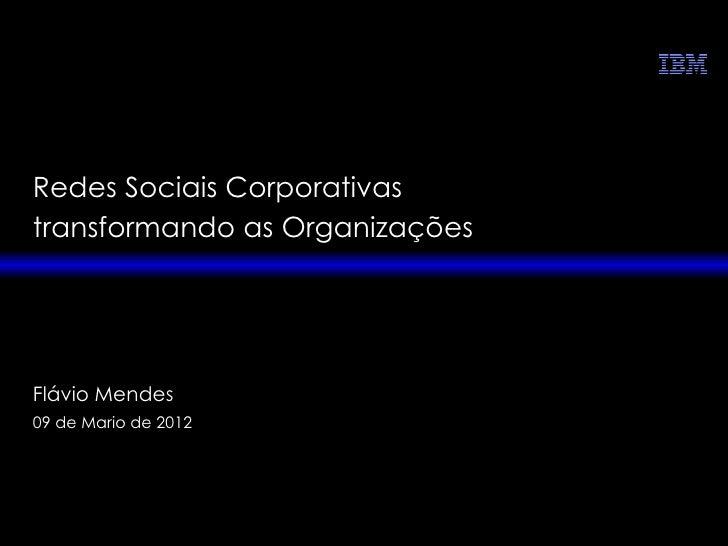 Redes Sociais Corporativastransformando as OrganizaçõesFlávio Mendes09 de Mario de 2012