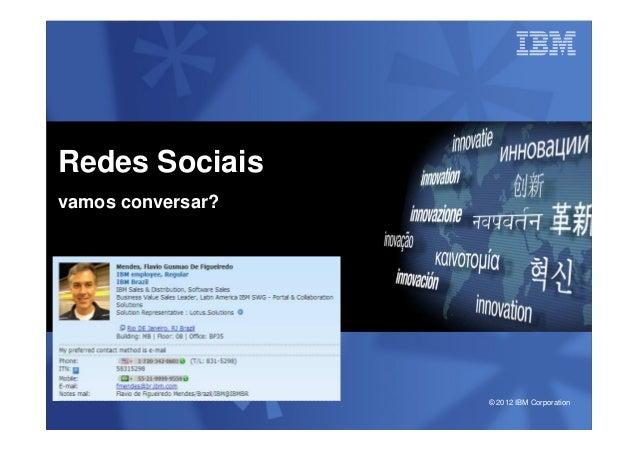 © 2012 IBM CorporationRedes Sociaisvamos conversar?