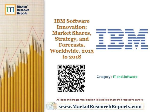 IBM Software Innovation: Market Shares, Strategy, and Forecasts, Worldwide, 2013 to 2018