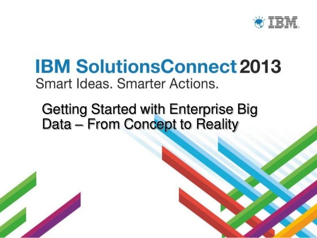 IBM Solutions Connect 2013 - Getting started with Big Data