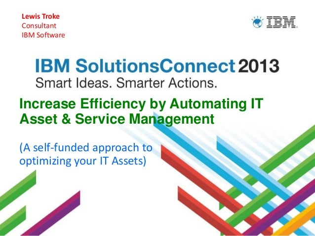 IBM Solutions Connect 2013 - Increase Efficiency by Automating IT Asset & Service Management