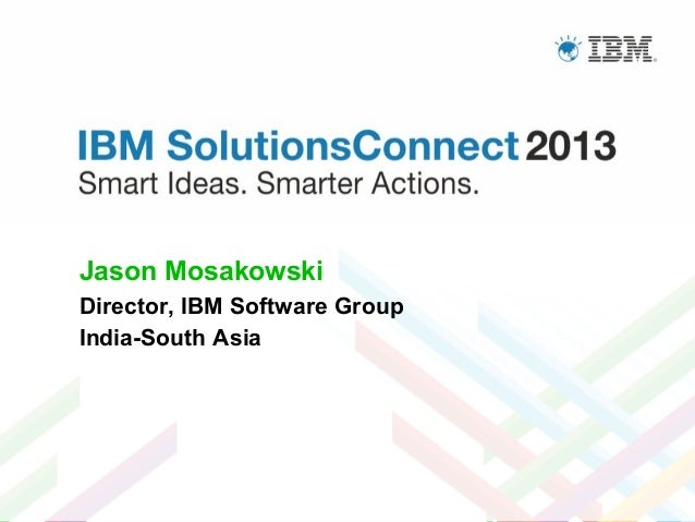Jason Mosakowski Director, IBM Software Group India-South Asia
