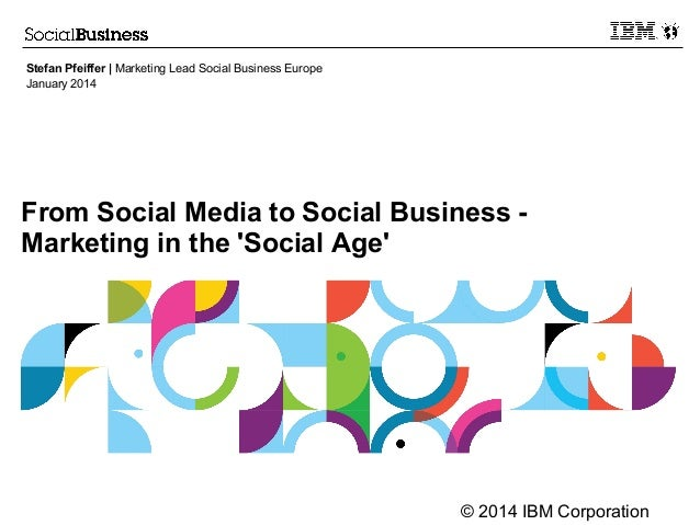 From Social Media to Social Business - Marketing in the 'Social Age'
