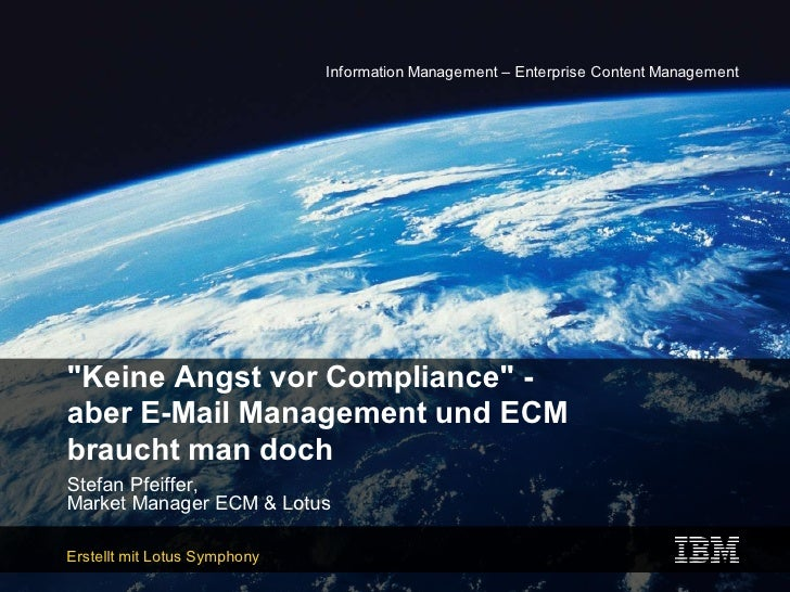 Information Management – Enterprise Content Management     quot;Keine Angst vor Compliancequot; - aber E-Mail Management u...