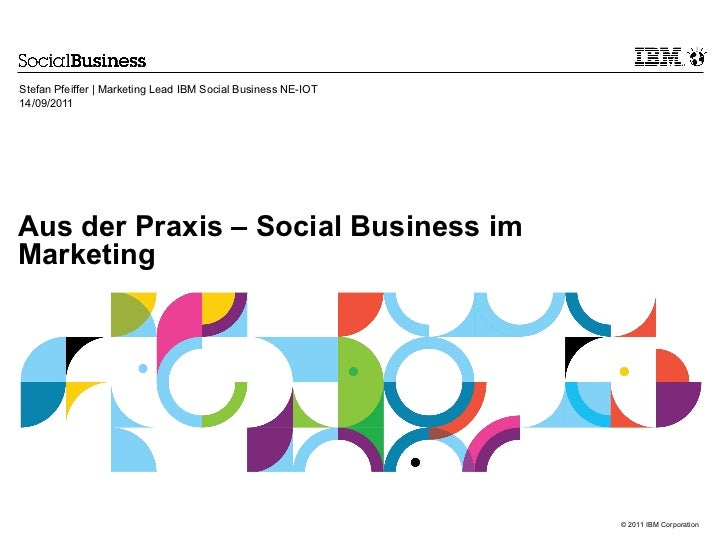 Stefan Pfeiffer | Marketing Lead IBM Social Business NE-IOT14/09/2011Aus der Praxis – Social Business imMarketing         ...