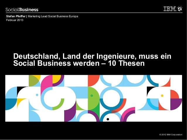 Stefan Pfeiffer | Marketing Lead Social Business EuropaFebruar 2013     Deutschland, Land der Ingenieure, muss ein     Soc...