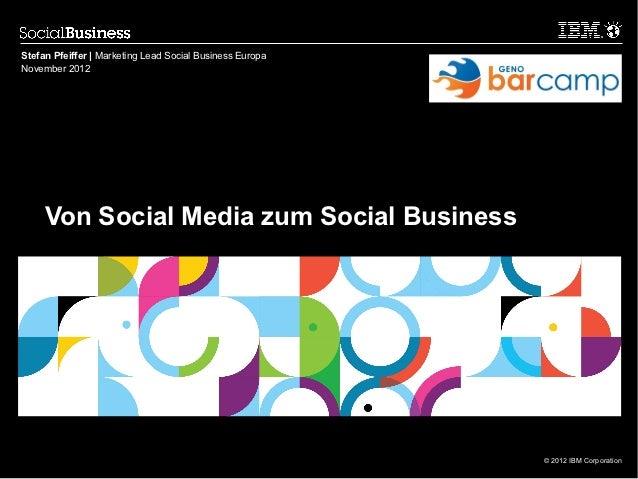 Stefan Pfeiffer | Marketing Lead Social Business EuropaNovember 2012     Von Social Media zum Social Business             ...