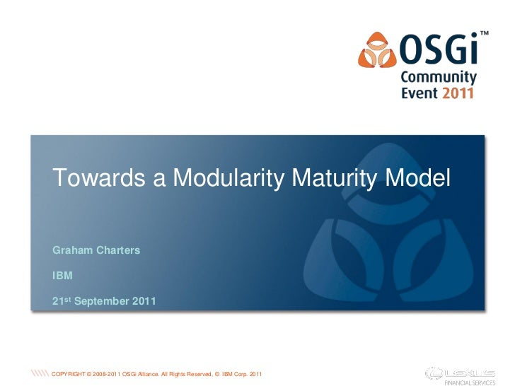 Towards a Modularity Maturity ModelGraham ChartersIBM21st September 2011                                                  ...