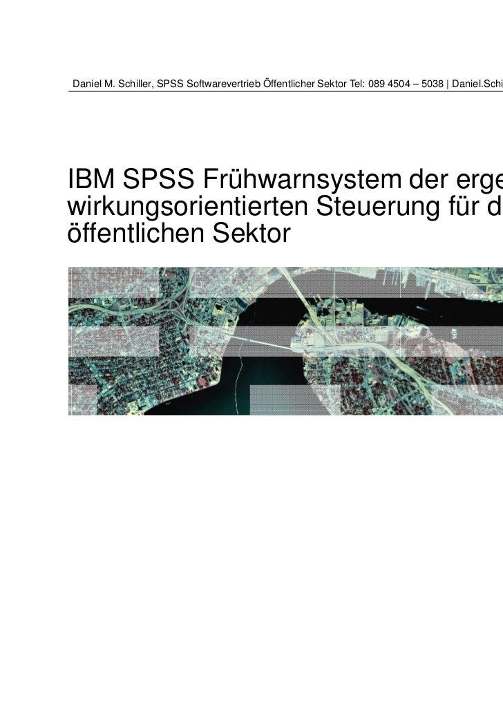 Daniel M. Schiller, SPSS Softwarevertrieb Öffentlicher Sektor Tel: 089 4504 – 5038 | Daniel.Schiller@de.ibm.comIBM SPSS Fr...