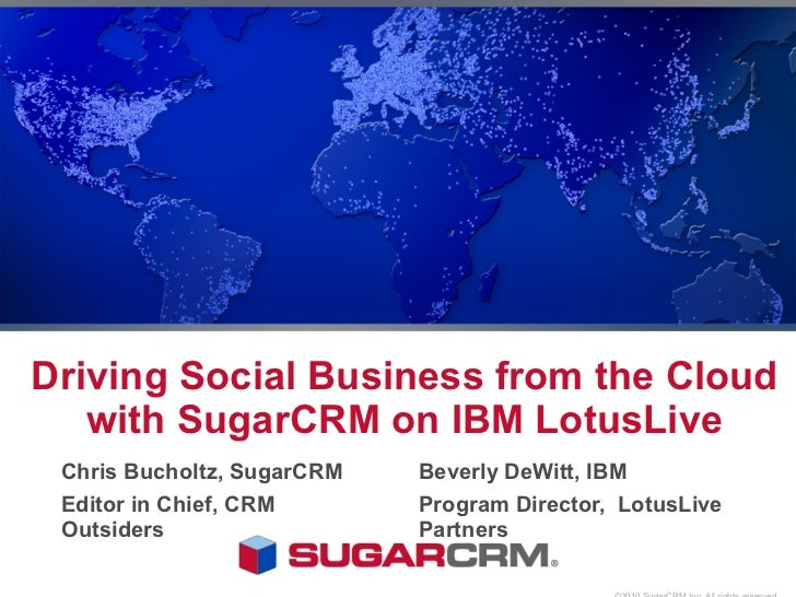 Driving Social Business from the Cloud   with SugarCRM on IBM LotusLive Chris Bucholtz, SugarCRM   Beverly DeWitt, IBM Edi...