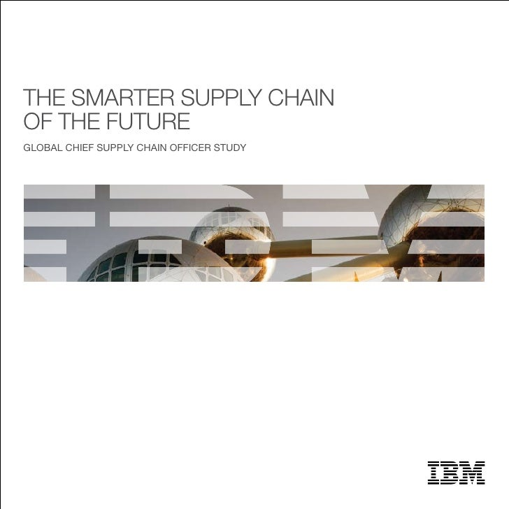 THE SMARTER SUPPLY CHAIN OF THE FUTURE GLOBAL CHIEF SUPPLY CHAIN OFFICER STUDY