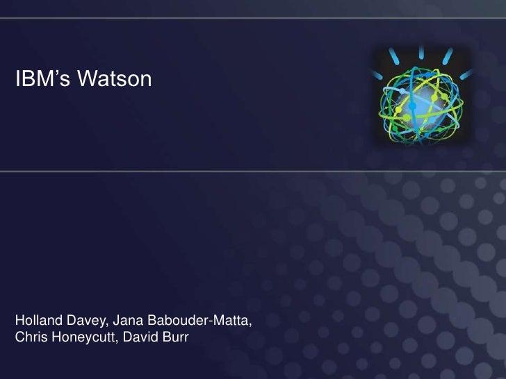IBM's WatsonHolland Davey, Jana Babouder-Matta,Chris Honeycutt, David Burr