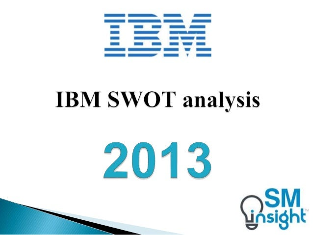 IBM SWOT analysis 2013 by Strategic Management Insight: www.slideshare.net/sovjure/ibm-swot-analysis-good