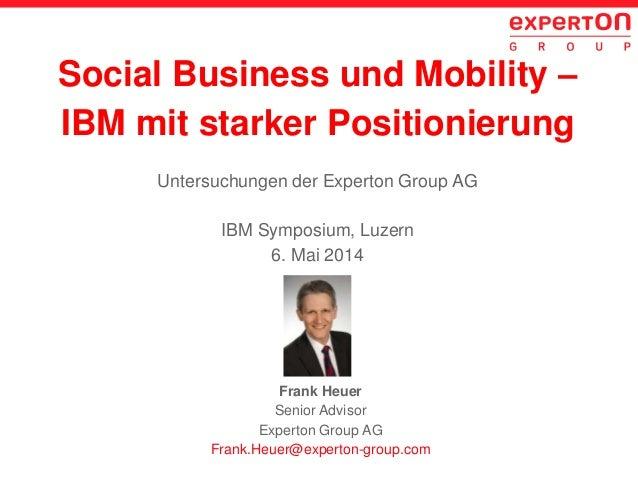 Social Business und Mobility – IBM mit starker Positionierung Untersuchungen der Experton Group AG IBM Symposium, Luzern 6...