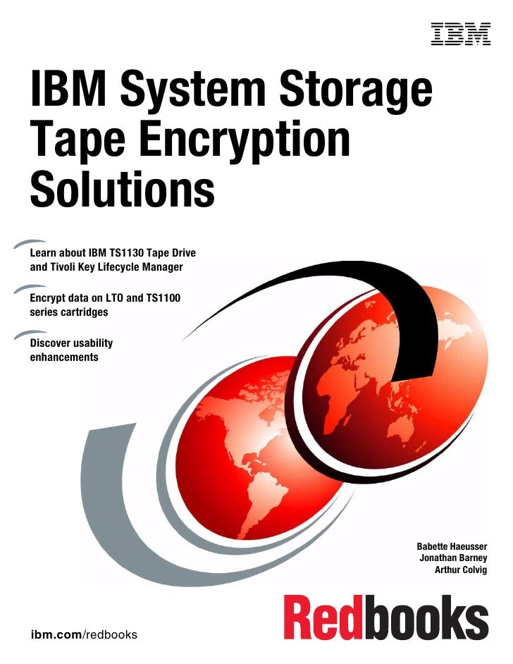 Front coverIBM System StorageTape EncryptionSolutionsLearn about IBM TS1130 Tape Driveand Tivoli Key Lifecycle ManagerEncr...