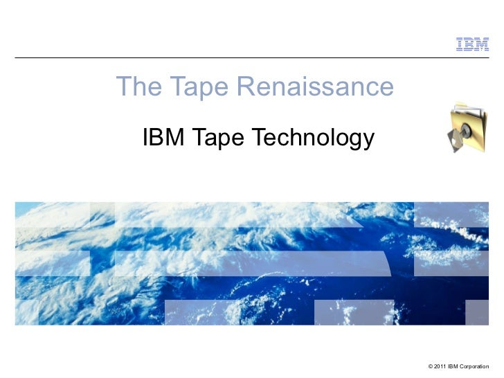 The Tape Renaissance   IBM Tape Technology