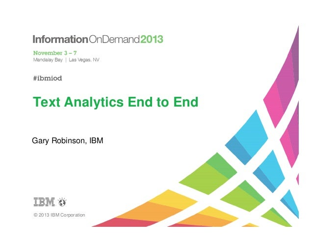 Text Analytics End to End Gary Robinson, IBM  © 2013 IBM Corporation
