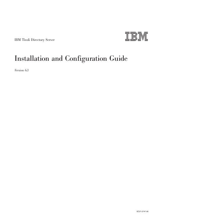 IBM Tivoli Directory ServerInstallation and Configuration GuideVersion 6.3                                       SC27-2747...