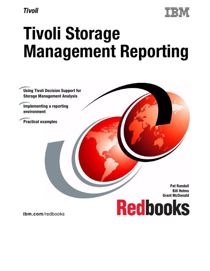 Tivoli StorageManagement ReportingUsing Tivoli Decision Support forStorage Management AnalysisImplementing a reportingenvi...