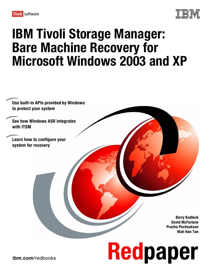 Front coverIBM Tivoli Storage Manager:Bare Machine Recovery forMicrosoft Windows 2003 and XPUse built-in APIs provided by ...
