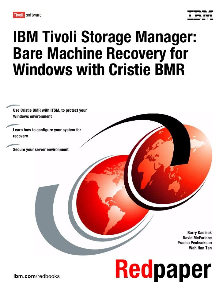 Front coverIBM Tivoli Storage Manager:Bare Machine Recovery forWindows with Cristie BMR   dowsUse Cristie BMR with ITSM, t...