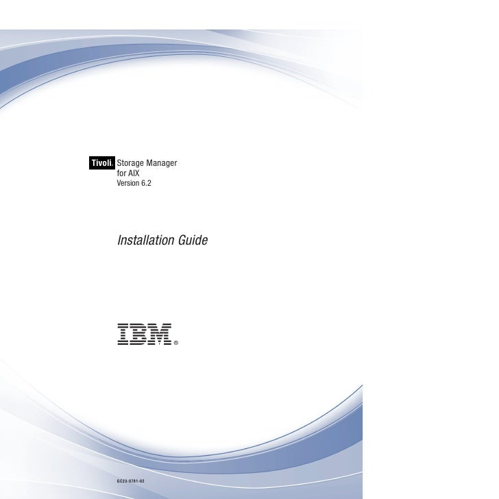 Tivoli Storage Manager     ®       for AIX         Version 6.2         Installation Guide         GC23-9781-02