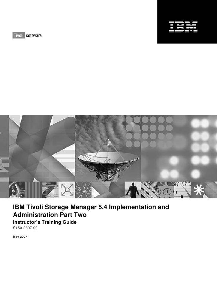 Ibm tivoli storage manager v5.4 implementation and administration part two tm526inst