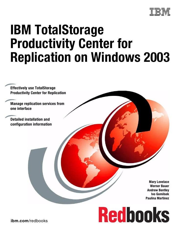 Front coverIBM TotalStorageProductivity Center forReplication on Windows 2003Effectively use TotalStorageProductivity Cent...