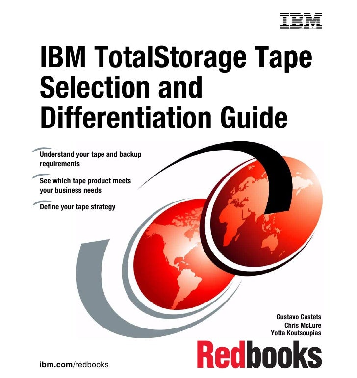 Front coverIBM TotalStorage Tape                 eSelection anddDifferentiation GuideUnderstand your tape and backuprequir...