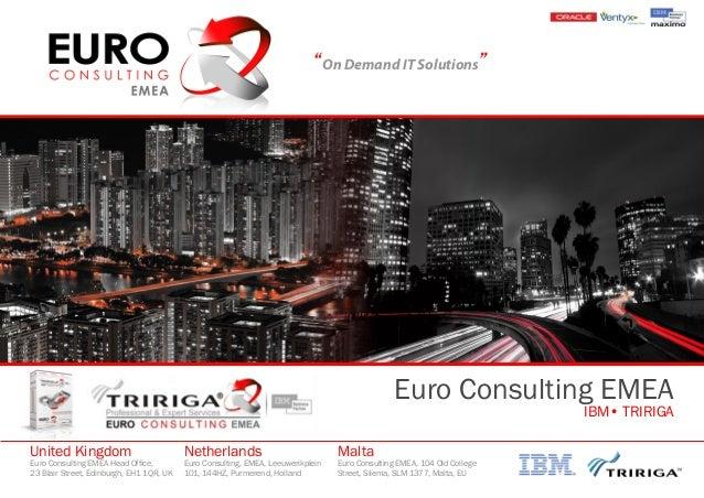 """On Demand IT Solutions""Euro Consulting EMEAIBM• TRIRIGAUnited KingdomEuro Consulting EMEA Head Office,23 Blair Street, Ed..."
