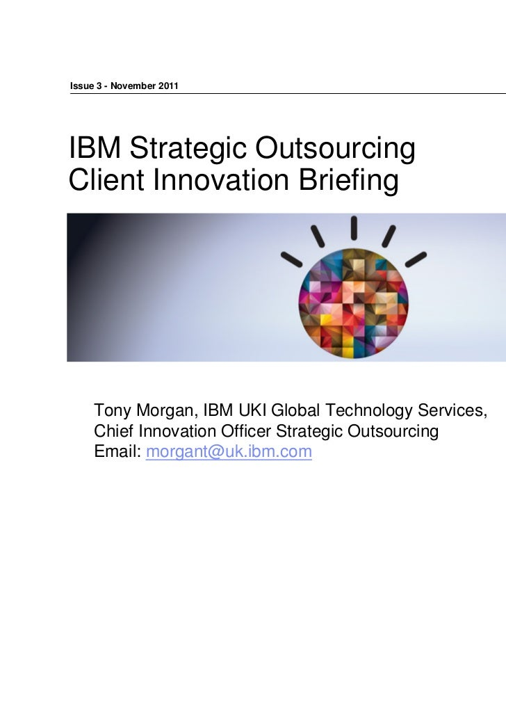 Issue 3 - November 2011IBM Strategic OutsourcingClient Innovation Briefing    Tony Morgan, IBM UKI Global Technology Servi...