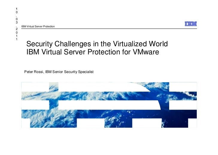 110.03.   IBM Virtual Server Protection2011        Security Challenges in the Virtualized World        IBM Virtual Server ...