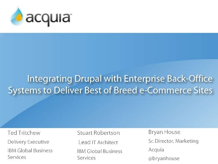 Integrating Drupal with Enterprise Back-Office Systems to Deliver Best of Breed e-Commerce Sites<br />Ted Tritchew<br />De...
