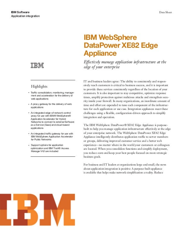 IBM Software Application integration Data Sheet IBM WebSphere DataPower XE82 Edge Appliance Effectively manage application...