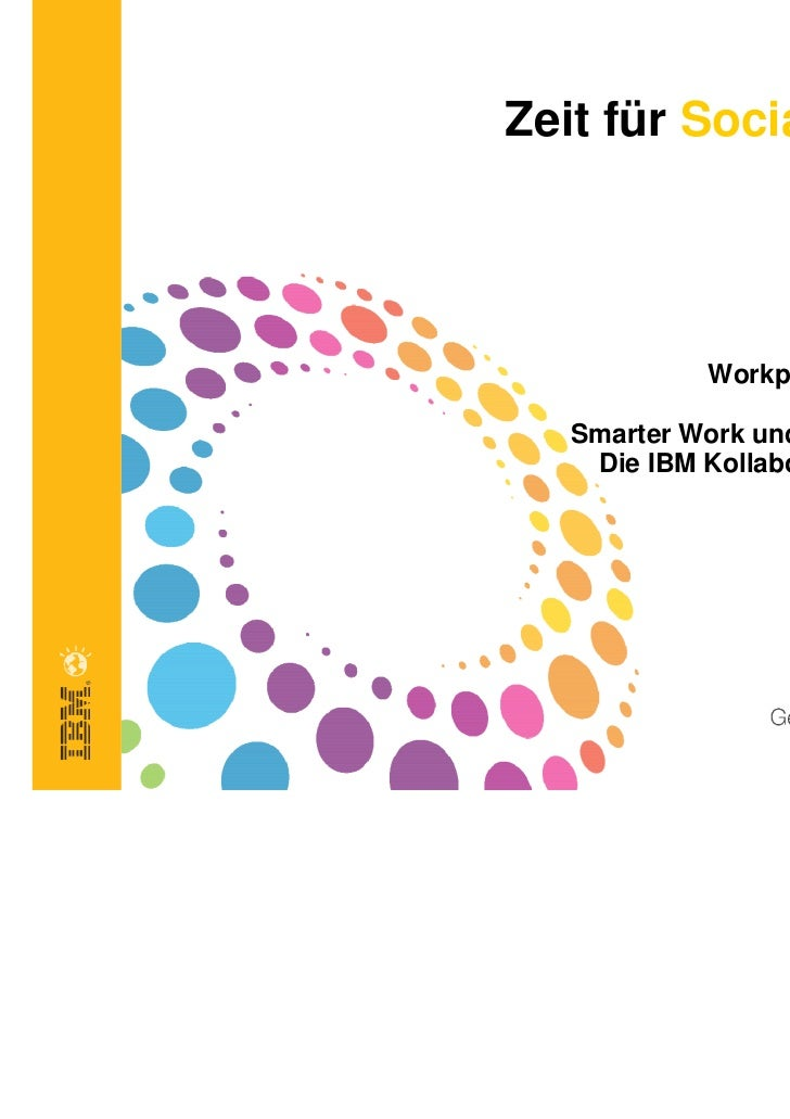 Zeit für Social Business            Workplace of the Future  Smarter Work und Social Business   Die IBM Kollaborations-Str...