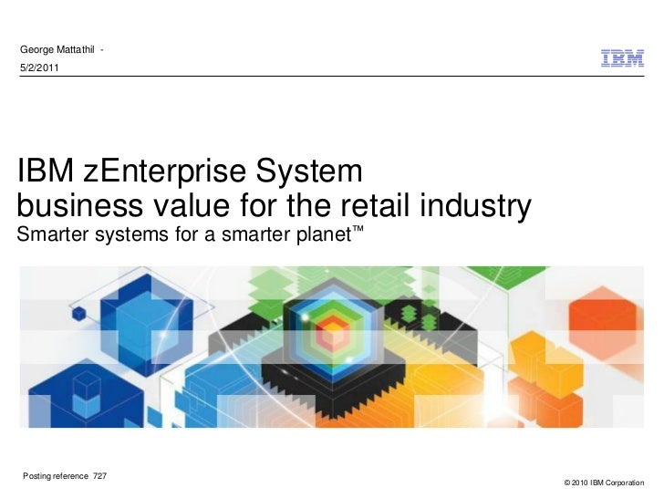 George Mattathil -5/2/2011IBM zEnterprise Systembusiness value for the retail industrySmarter systems for a smarter planet...