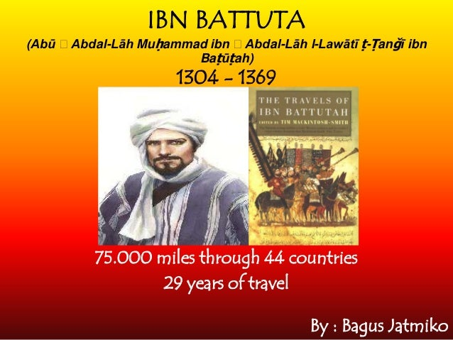 life of ibn battuta essay Essays and criticism on ibn battuta - critical essays  and ceremonies he  encountered, and proves a rare chronicle of islamic life during the fourteenth  century.