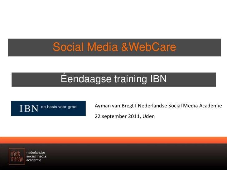 Social Media & WebCare<br />Éendaagse training IBN<br />Ayman van Bregt I Nederlandse Social Media Academie<br />22 septem...