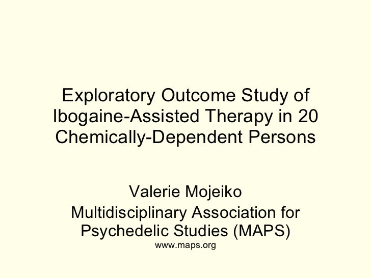Exploratory Outcome Study of Ibogaine-Assisted Therapy in 20 Chemically-Dependent Persons Valerie Mojeiko Multidisciplinar...