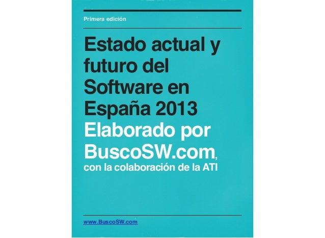 Primera ediciónEstado actual yfuturo delSoftware enEspaña 2013Elaborado porBuscoSW.com,con la colaboración de la ATIwww.Bu...