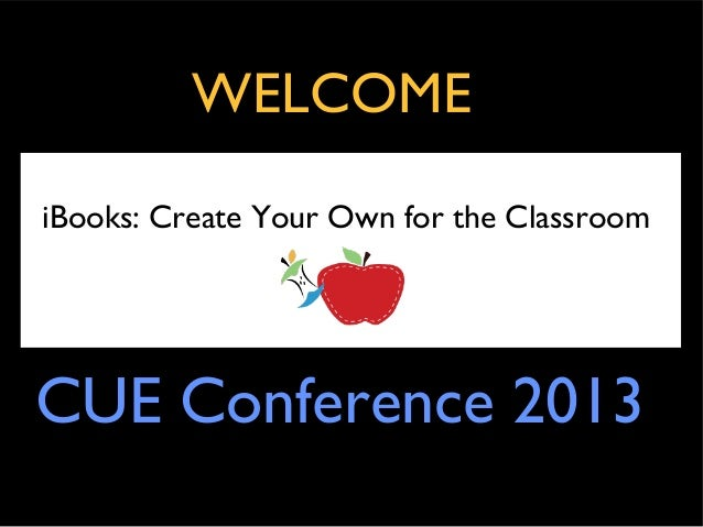 WELCOMEiBooks: Create Your Own for the ClassroomCUE Conference 2013