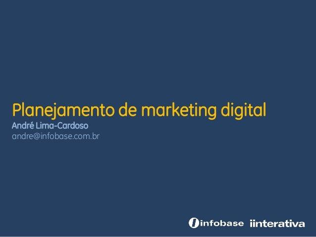 Planejamento de marketing digital André Lima-Cardoso andre@infobase.com.br