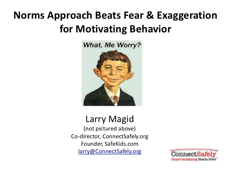 Norms Approach Beats Fear & Exaggeration        for Motivating Behavior                Larry Magid               (not pict...