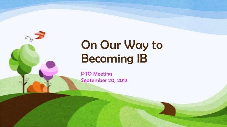 On Our Way toBecoming IBPTO MeetingSeptember 20, 2012