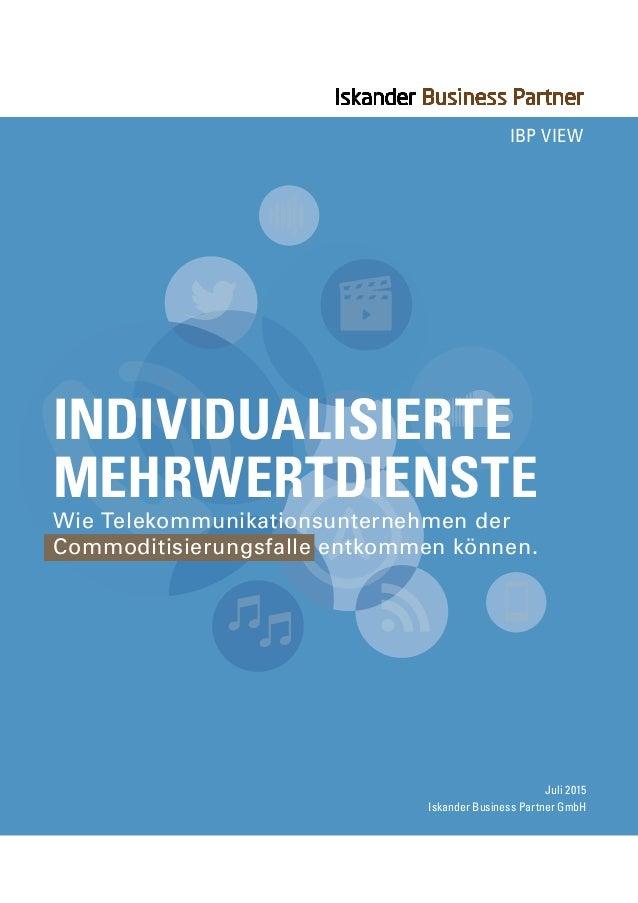 Wie Telekommunikationsunternehmen der Commoditisierungsfalle entkommen können. Juli 2015 Iskander Business Partner GmbH In...