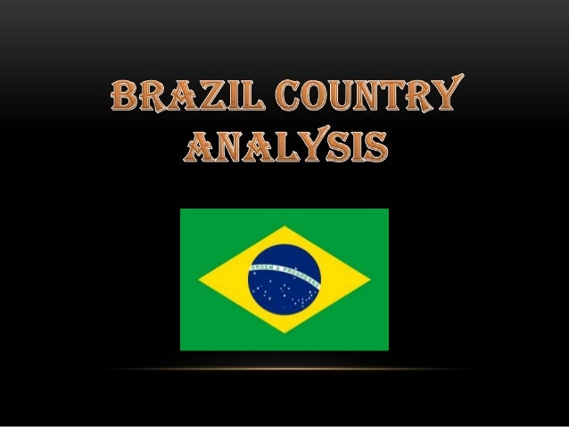 BRAZIL COUNTRY ANALYSIS