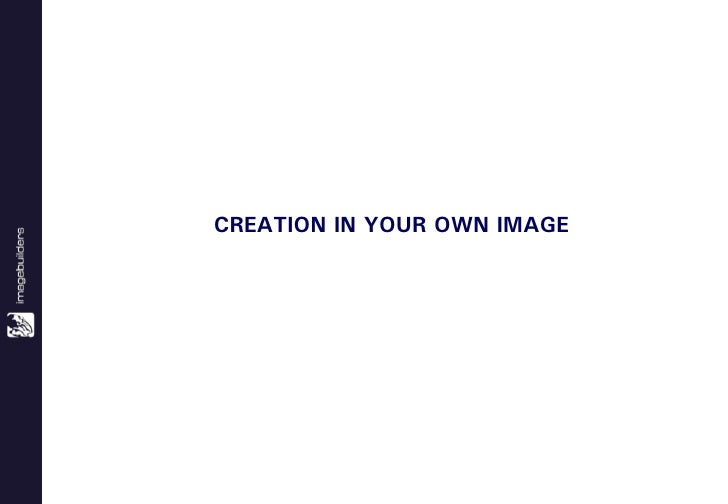 CREATION IN YOUR OWN IMAGE