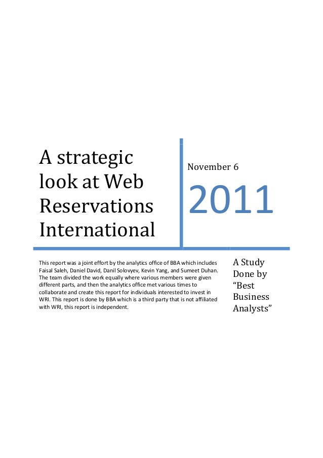 A strategic look at Web Reservations International  November 6  2011  This report was a joint effort by the analytics offi...