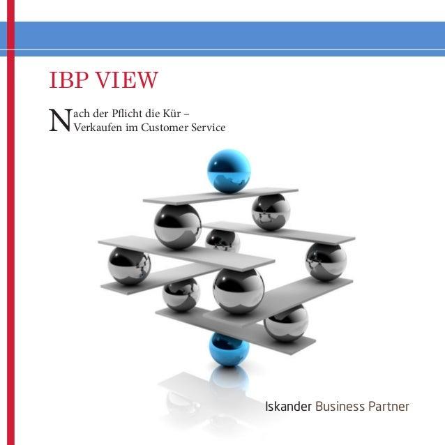IBP VIEW  N  ach der Pflicht die Kür – Verkaufen im Customer Service  Iskander Business Partner